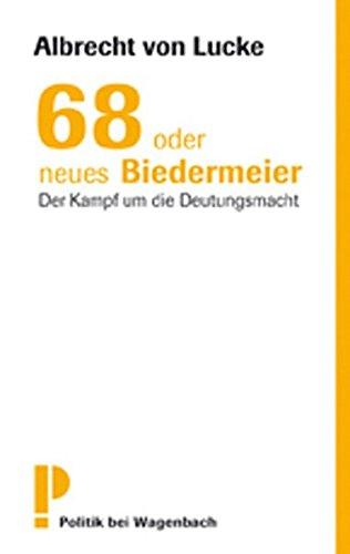 68 oder neues Biedermeier: Der Kampf um die Deutungsmacht Taschenbuch – 26. Februar 2008 Albrecht von Lucke Wagenbach 3803125820 Politik (ab 1949)