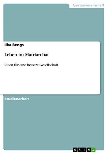 Leben im Matriarchat: Ideen für eine bessere Gesellschaft (German Edition)