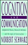 Cognition and Communication : Judgmental Biases, Research Methods and the Logic of Conversation, Schwarz, Norbert, 080582314X
