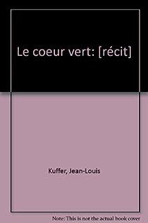 Le coeur vert : [récit], Kuffer, Jean-Louis