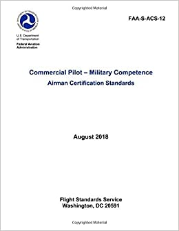 7bd00008f5a Commercial Pilot - Military Competence Airman Certification Standards (FAA-S-ACS-12)   Federal Aviation Administration  9781792701788  Amazon.com  Books