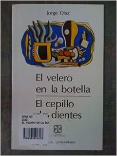 El Velero en La Botella; El Cepillo de Dientes, o Naufragos en el Parque de Atracciones: Jorge Diaz: Amazon.com: Books