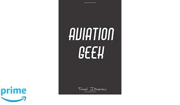 c68cafe253f6 Aviation Geek Travel Itinerary: Journal Planner Flight Organiser for ...