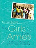 The Girls from Ames, Jeffrey Zaslow, 1410416690