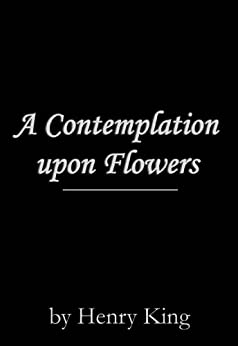 contemplation upon flowers Read a contemplation upon flowers from the story english notes by  xxblurryfacedxx with 638 reads poetry, juliuscaesar, cassius the speaker in this  poem.