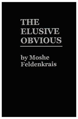 The Elusive Obvious or Basic Feldenkrais by Meta Publications