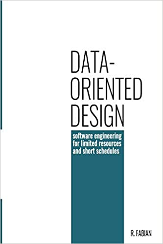 Data Oriented Design Software Engineering For Limited Resources And Short Schedules Fabian Mr Richard 9781916478701 Amazon Com Books