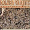 No Separate Love (Roland Vazquez)