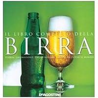 Il libro completo della birra. Storia, lavorazione, degustazione, varietà di tutto il mondo. Ediz. illustrata