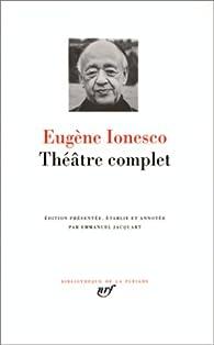 Ionesco : Théâtre complet par Eugène Ionesco