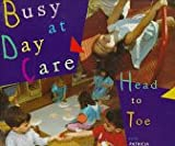 Busy at Day Care Head to Toe, Patricia B. Demuth, 0525456031