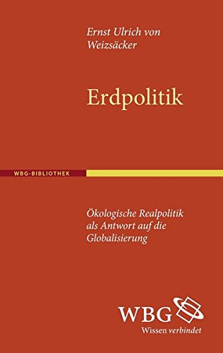 Erdpolitik: Ökologische Realpolitik als Antwort auf die Globalisierung