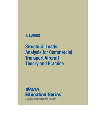[(Structural Loads Analysis for Commercial Transport Aircraft: Theory and Practice )] [Author: Ted L. Lomax] [Jul-1996]