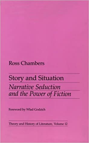 Book Story and Situation: Narrative, Seduction and the Power of Fiction (Theory & History of Literature) by Ross Chambers (1984-03-01)