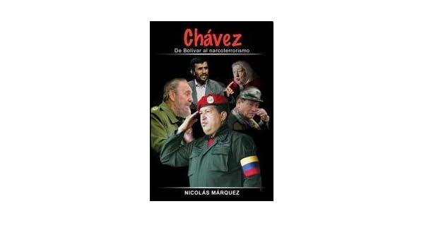 Chavez De Bolivar Al Narcoterrorismo: MARQUEZ NICOLAS: 9789870596288: Amazon.com: Books