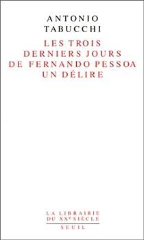 Les trois derniers jours de Fernando Pessoa : Un délire par Tabucchi