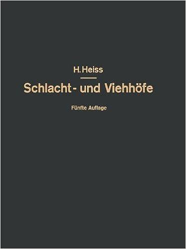 Bau, Einrichtung und Betrieb Offentlicher Schlacht- und Viehhöfe: Handbuch der Schlachthofwissenschaft und Schlachthofpraxis