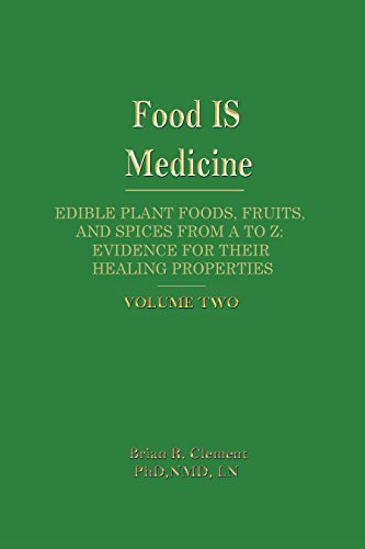 Food Is Medicine: Edible Plant Foods, Fruits, and Spices from A to Z, Evidence for Their Healing Properties, Vol. 2