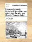 Les Aventures de L'Infortuné Napolitain, Ou Mémoires du Seigneur Rozelli, J. Oliver, 117137321X