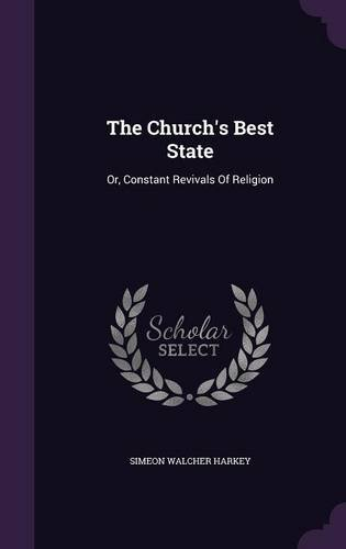 Download The Church's Best State: Or, Constant Revivals Of Religion PDF