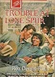 img - for Trouble at Lone Spur (Home on the Ranch, Book 7) (Harlequin Superromance, No 716) book / textbook / text book