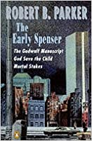 The Early Spenser Omnibus: Three Complete Novels : The Godwulf Manuscript, God Save the Child, Mortal Stakes
