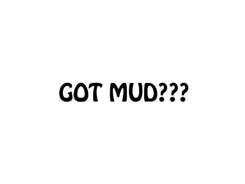Got mud 1, Vinyl Car Decal, 'Multiple Colors', '15-by-15 inches'