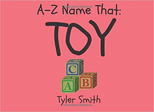 A Z Name That Toy Smith Tyler 9781977026385 Amazon Com Books