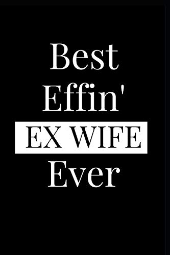 Pdf Entertainment Best Effin' Ex Wife Ever: Composition Notebook Journal or Planner Appreciation Gift (Funny Gag Humor)