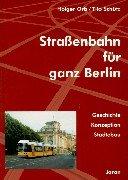 Straßenbahn für ganz Berlin. Geschichte - Konzeption - Städtebau