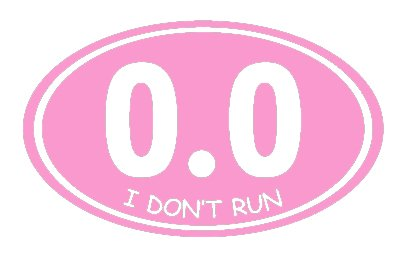 I don't Run 0.0 Funny Decal Vinyl Sticker|Cars Trucks Vans Walls Laptop| PINK |5.5 x 3.5 in|CCI1566