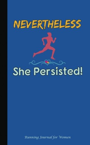 """Nevertheless She Persisted Running Journal for Women: DIY Diary Planner Log Book - Softcover, 100 Lined Pages + 8 Blank (54 Sheets), Small Size 5""""x8"""" BLUE (Runner Accessories) (Volume 5)"""