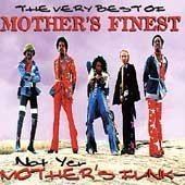 Very Best Of: Not Yer Mother's Funk by Mother's Finest (1997) Audio CD