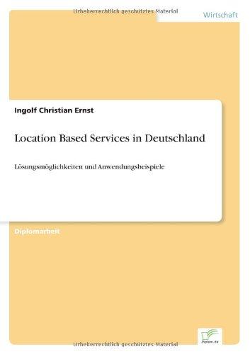 Read Online Location Based Services in Deutschland: Lösungsmöglichkeiten und Anwendungsbeispiele (German Edition) PDF