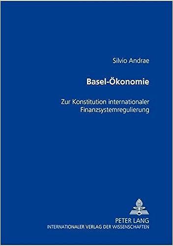Basel-Oekonomie: Zur Konstitution Internationaler Finanzsystemregulierung