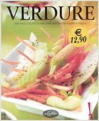 Verdure. Idee facili e gustose per unire sapori e benessere a tavola ...