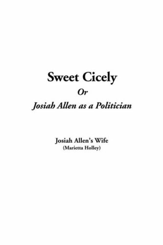 Download Sweet Cicely Or Josiah Allen as a Politician pdf epub