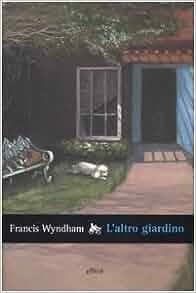 L 39 altro giardino francis wyndham 9788861920033 amazon for Giardino 54 nyc