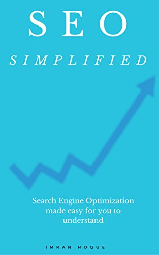 SEO - Simplified: Search Engine Optimization made easy to understand (SEO made simple Book 1)