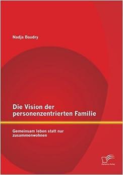 Die Vision der personenzentrierten Familie: Gemeinsam leben statt nur zusammenwohnen (German Edition)