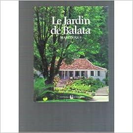 Lire Le Jardin de Balata, Martinique pdf ebook