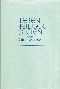Leben heiliger Seelen nach Gerhard Tersteegen, nebst dessen kurzem Lebenbensabriss. Bd. 1