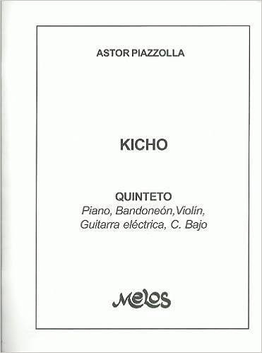 Kicho-quinteto De Piano, Bandoneón, Guitarra Eléctrica, Violín Y Contrabajo: Astor Piazzolla: 9789871126255: Amazon.com: Books