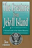 The Creature from Jekyll Island : A Second Look at the Federal Reserve, G. Edward Griffin, 0912986158