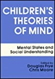Children's Theories of Mind : The Development of the Social Understanding of Self and Others, Frye, D. and Moore, C., 0805804188