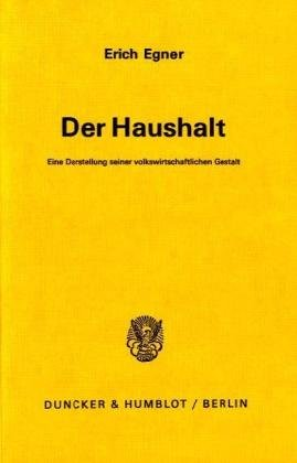 Der Haushalt.: Eine Darstellung seiner volkswirtschaftlichen Gestalt. Broschiert – 1976 Erich Egner Duncker & Humblot 3428037472 Nationalökonomie