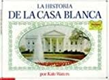 Historia de la Casa Blanca, Kate Waters, 0613097688
