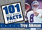 101 Little Known Facts about Troy Aikman, Sports Publishing Inc. Staff, 1571671528
