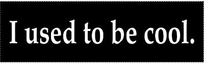 "I used to be cool Magnetic Bumper Sticker 10"" x 3"" Car Magnet"