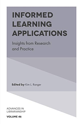 Informed Learning Applications: Insights from Research and Practice (Advances in Librarianship Book 46) por Kim L. Ranger